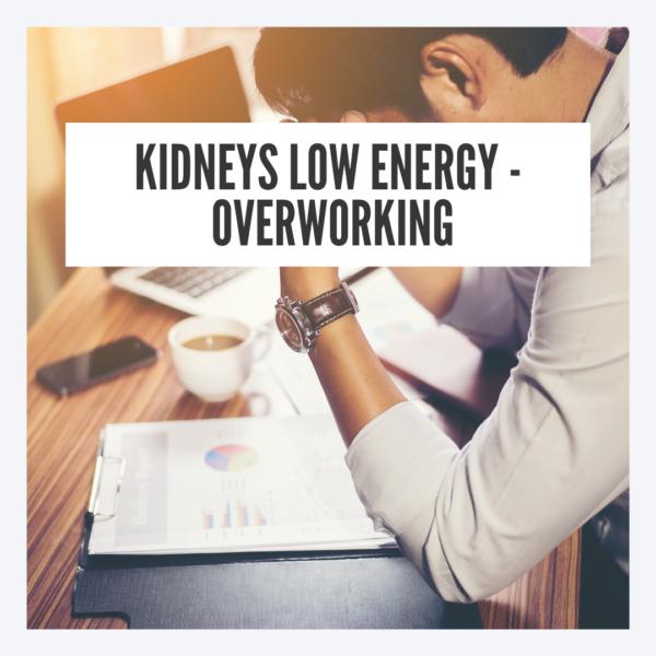 Kidneys low energy because of overworking
