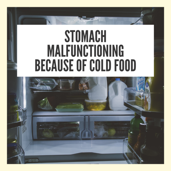 Stomach malfunctioning because of cold food