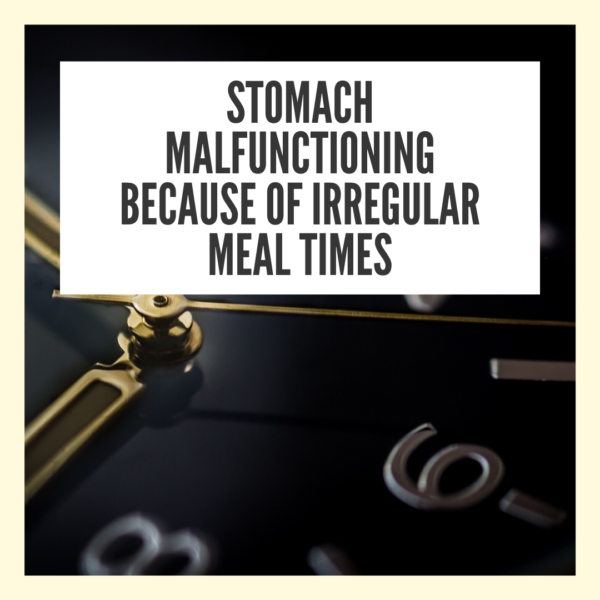 Stomach malfunctioning because of irregular meal times