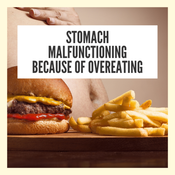 Stomach malfunctioning because of overeating