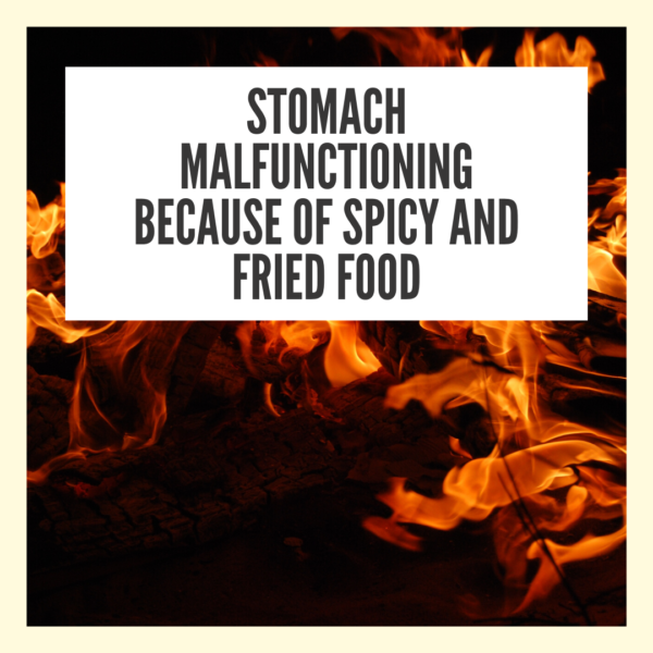 Stomach malfunctioning because of spicy and fried food
