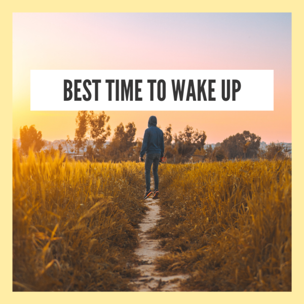 The best time to wake up
