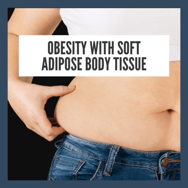 Obesity with soft adipose body tissue