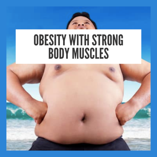 Obesity with strong body muscles